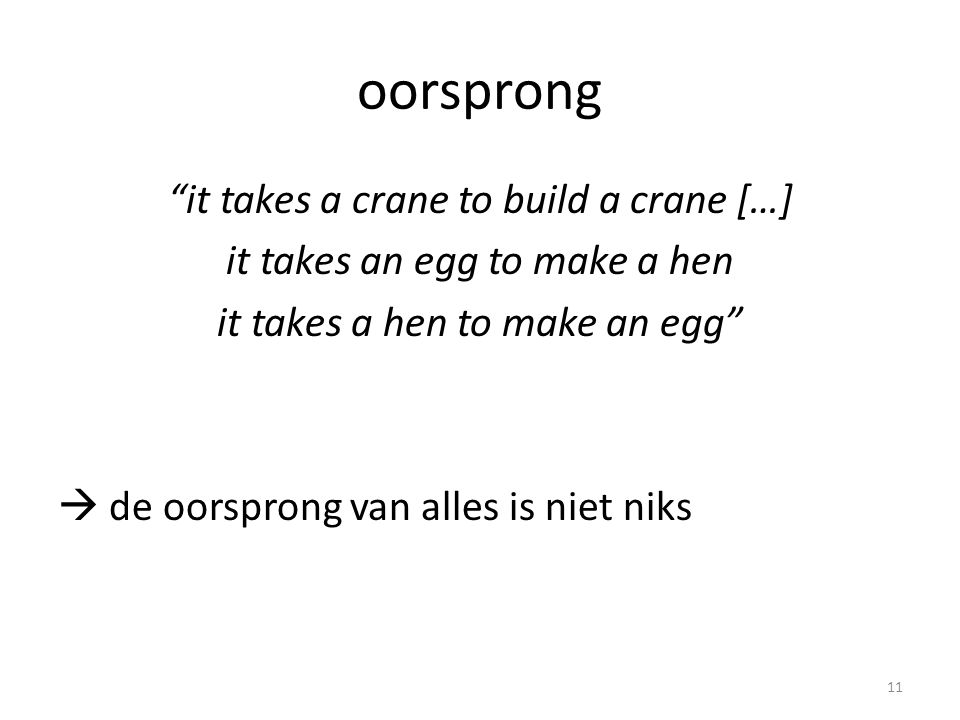 oorsprong it takes a crane to build a crane […] it takes an egg to make a hen it takes a hen to make an egg  de oorsprong van alles is niet niks